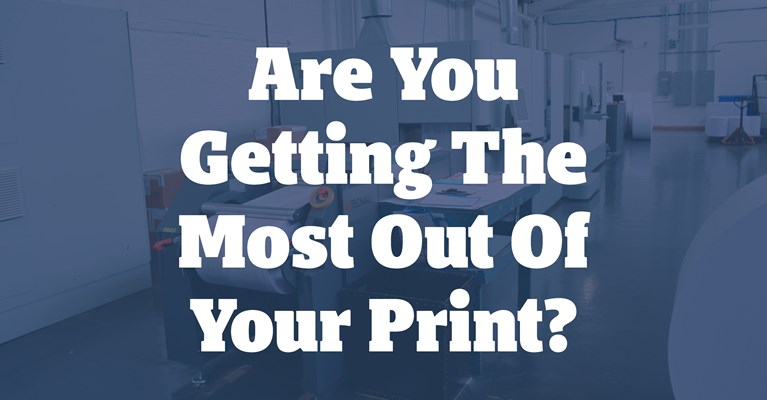 Are You Getting the Most Out of Your Print?
