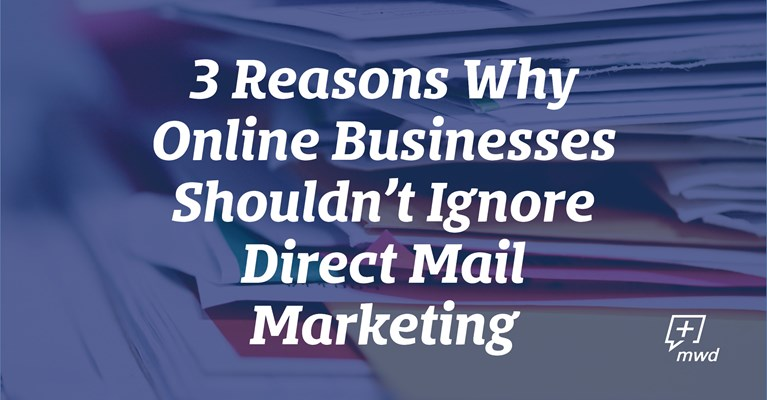 3 Reasons Why Online Businesses Shouldn't Ignore Direct Mail Marketing