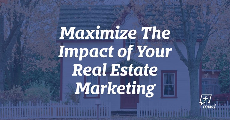 Maximize The Impact of Your Real Estate Marketing