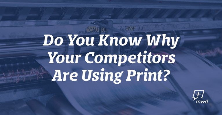Do You Know Why Your Competitors Are Using Print?