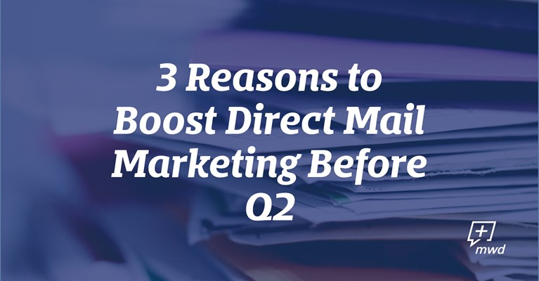 3 Reasons to Boost Direct Mail Marketing Before Q2