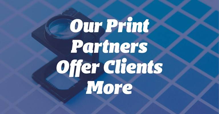 Our Print Partners Offer Clients More