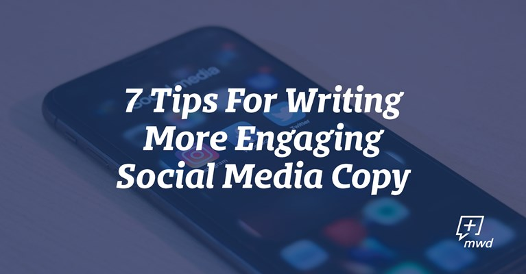 7 Tips For Writing More Engaging Social Media Copy