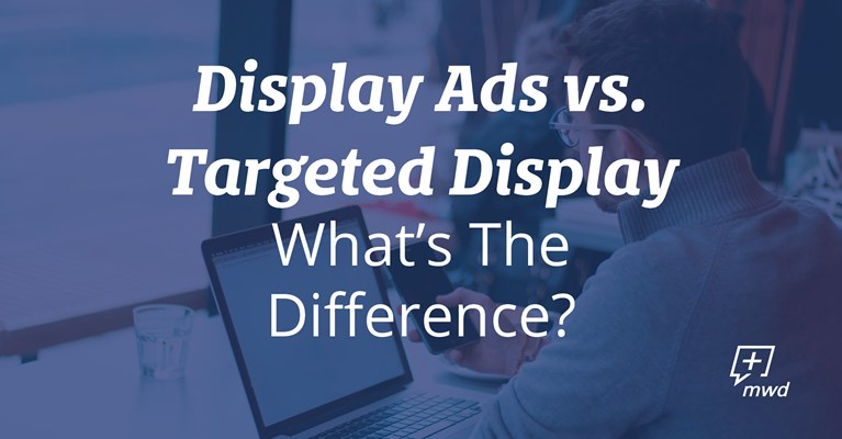 Display Ads vs. Targeted Display - What's The Difference?