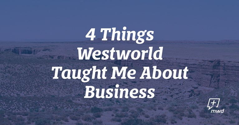 4 Things Westworld Taught Me About Business
