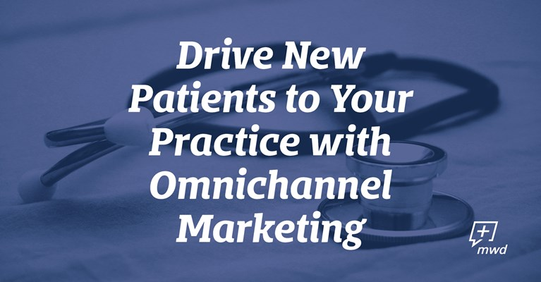 Drive New Patients to Your Practice with Omnichannel Marketing