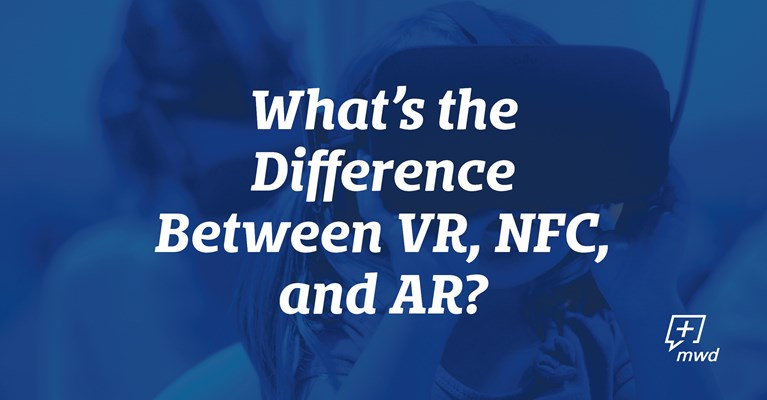 What's the Difference Between VR, NFC and AR?