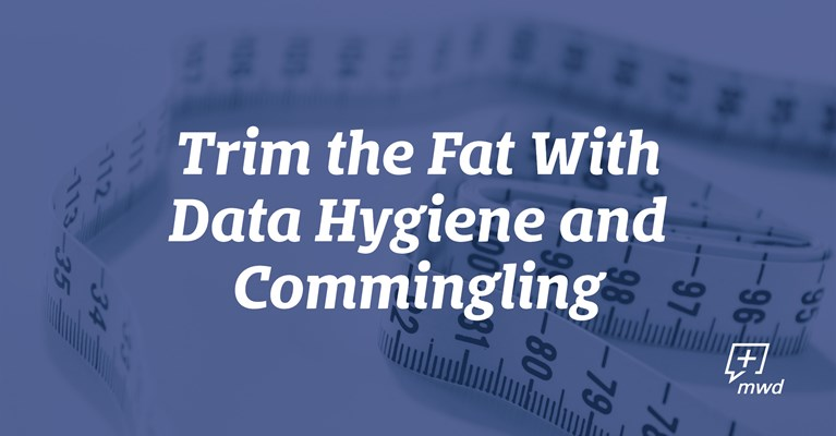 Trim the Fat With Data Hygiene & Commingling