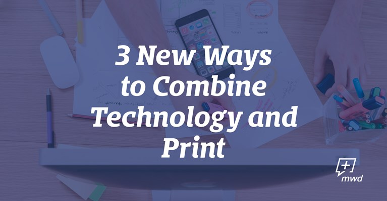 3 New Ways to Combine Technology & Print