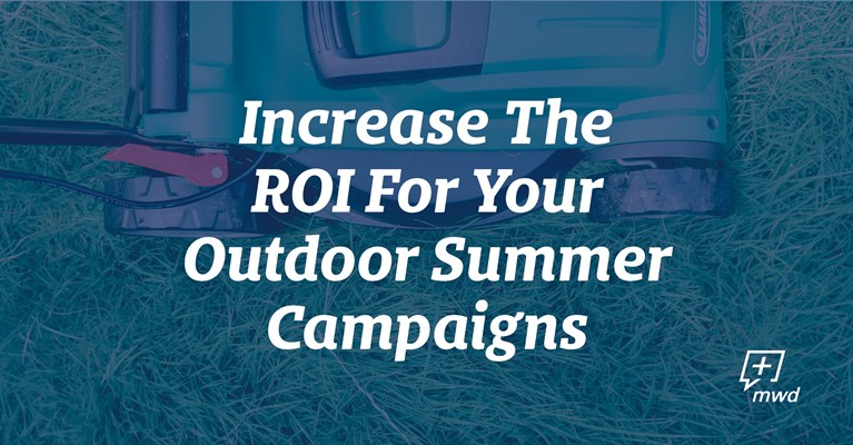 Increase The ROI For Your Outdoor Summer Campaigns