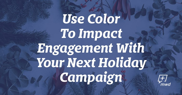 Use Color to Impact Engagement With Your Next Holiday Campaign