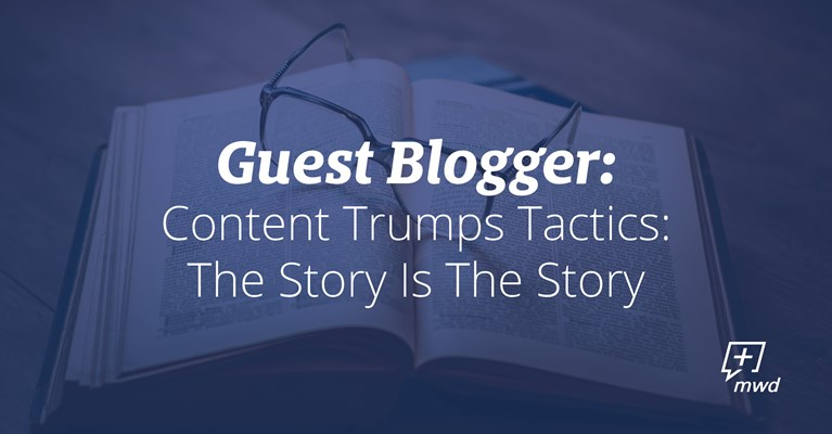 Content Trumps Tactics: The Story Is The Story