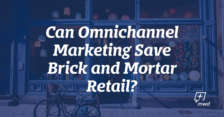 Can Omnichannel Marketing Save Brick and Mortar Retail?