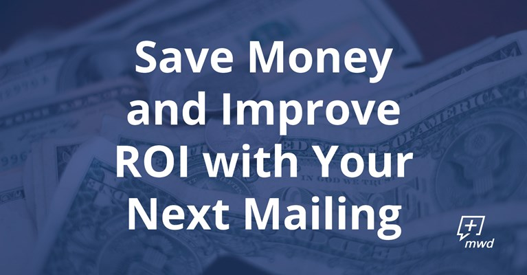 How to Save Money and Improve ROI with Your Next Mailing