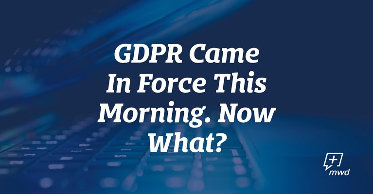 GDPR Came In Force This Morning. Now What?