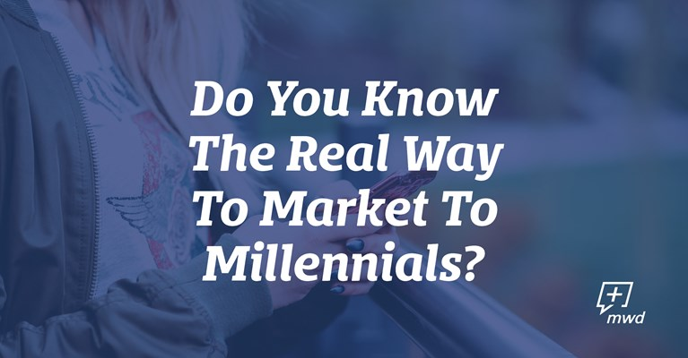 Do You Know The Real Way To Market To Millennials?