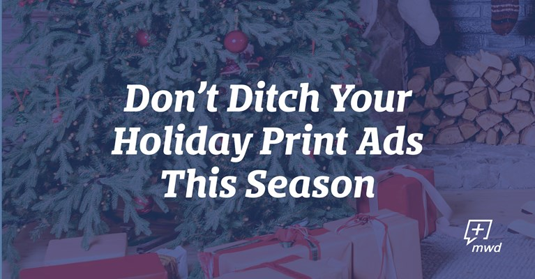 Don't Ditch Your Holiday Print Ads This Season
