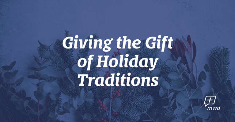 Giving the Gift of Holiday Traditions