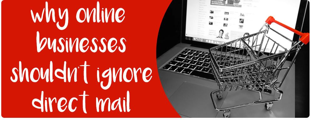 online businesses shouldn't ignore direct mail